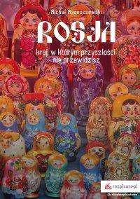 Rosja – kraj, w którym przyszłości nie przewidzisz - Michał Magnuszewski - ebook