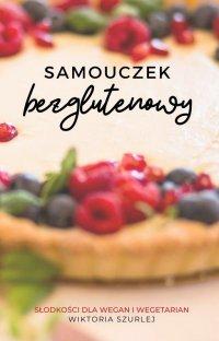 Samouczek bezglutenowy. Słodkości dla wegan i wegetarian - Wiktoria Szurlej - ebook