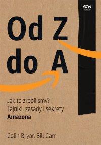 Od Z do A. Jak to zrobiliśmy? Tajniki, zasady i sekrety Amazona - Colin Bryar - ebook