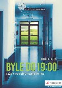 Byle do 19:00. Krótka opowieść o pielęgniarstwie - Latos Maciej - ebook