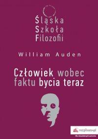 Śląska Szkoła Filozofii. Człowiek wobec faktu bycia teraz - William Auden - ebook