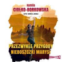 Przezwykłe przygody nieboszczki Marysi - Kamila Ciołko-Borkowska - audiobook