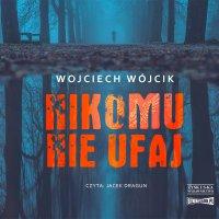 Nikomu nie ufaj - Wojciech Wójcik - audiobook