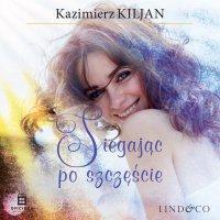 Sięgając po szczęście. Trudna miłość. Tom 3 - Kazimierz Kiljan - audiobook