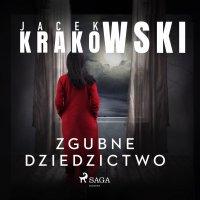 Zgubne dziedzictwo - Jacek Krakowski - audiobook