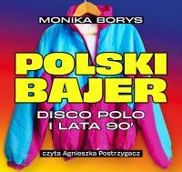Polski bajer. Disco polo i lata 90. - Monika Borys - audiobook