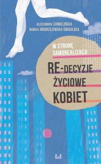 W stronę samorealizacji. Re-decyzje życiowe kobiet - Aleksandra Chmielińska - ebook