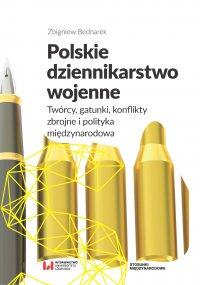 Polskie dziennikarstwo wojenne. Twórcy, gatunki, konflikty zbrojne i polityka międzynarodowa - Zbigniew Bednarek - ebook
