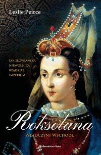 Roksolana. Władczyni Wschodu - Leslie Peirce - ebook