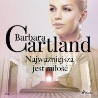 Najważniejsza jest miłość - Ponadczasowe historie miłosne Barbary Cartland - Barbara Cartland - audiobook