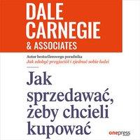 Jak sprzedawać, żeby chcieli kupować - Dale Carnegie &Associates - audiobook