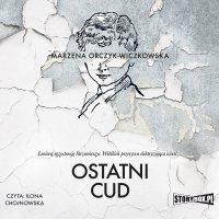 Ostatni cud - Marzena Orczyk-Wiczkowska - audiobook