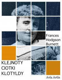Klejnoty ciotki Klotyldy - Frances Hodgson Burnett - ebook