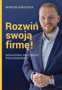 Rozwiń swoją firmę - Marcin Kokoszka - ebook