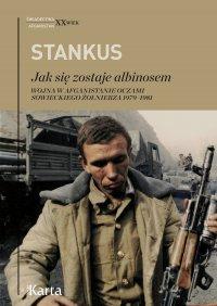 Jak się zostaje albinosem. Wojna w Afganistanie oczami sowieckiego żołnierza 1979–1981 - Zigmas Stankus - ebook