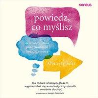 Powiedz, co myślisz. Uważność w sferze porozumienia bez przemocy - Oren Jay Sofer - audiobook