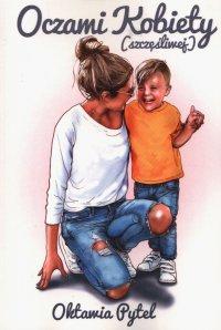 Oczami Kobiety (szczęśliwej) - Oktawia Pytel - ebook