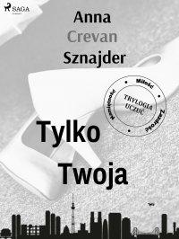 Tylko twoja - Anna Crevan Sznajder - ebook