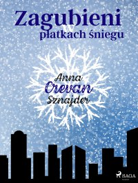 Zagubieni w płatkach śniegu - Anna Crevan Sznajder - ebook