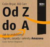 Od Z do A. Jak to zrobiliśmy? Tajniki, zasady i sekrety Amazona - Colin Bryar - audiobook