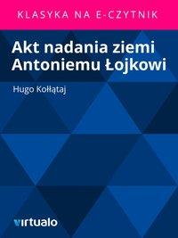 Akt nadania ziemi Antoniemu Łojkowi