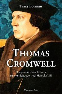 Thomas Cromwell. Nieopowiedziana historia najwierniejszego sługi Henryka VIII - Tracy Borman - ebook