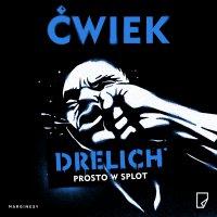 Drelich: prosto w splot - Jakub Ćwiek - audiobook