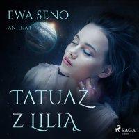 Tatuaż z lilią - Ewa Seno - audiobook