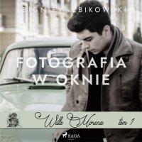 Willa Morena 1: Fotografia w oknie - Zbigniew Zbikowski - audiobook
