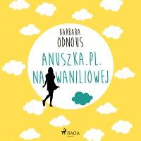 Anuszka.pl. Na Waniliowej - Barbara Odnous - audiobook
