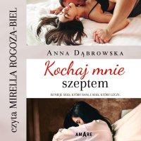 Kochaj mnie szeptem - Anna Dąbrowska - audiobook