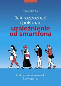 Jak rozpoznać i pokonać uzależnienie od smartfona - Hilda Burke - ebook