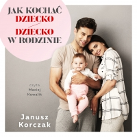 Jak kochać dziecko / Dziecko w rodzinie - Janusz Korczak - audiobook