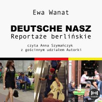 Deutsche nasz. Reportaże berlińskie - Ewa Wanat - audiobook