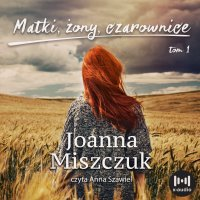 Matki, żony, czarownice - Joanna Miszczuk - audiobook