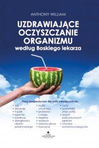 Uzdrawiające oczyszczanie organizmu według Boskiego lekarza. - Anthony William - ebook