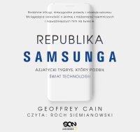 Republika Samsunga. Azjatycki tygrys, który podbił świat technologii - Geoffrey Cain - audiobook