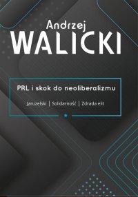 PRL i skok do neoliberalizmu - Andrzej Walicki - ebook