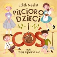 """Pięcioro dzieci i """"Coś"""" - Edith Nesbit - audiobook"""
