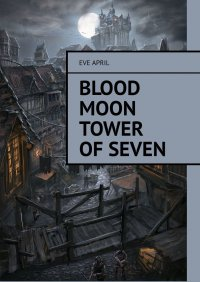 Blood Moon Tower Of Seven - Eve April - ebook