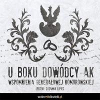 U boku dowódcy AK. Wspomnienia generałowej Komorowskiej - Irena Komorowska - audiobook