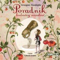 Poradnik hodowcy aniołów - Grzegorz Kasdepke - audiobook