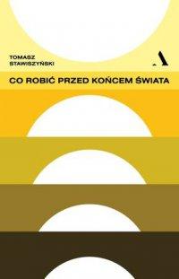 Co robić przed końcem świata - Tomasz Stawiszyński - audiobook