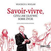 Savoir-vivre, czyli jak ułatwić sobie życie - Wojciech S. Wocław - audiobook
