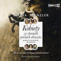 Kobiety ze słynnych polskich obrazów. Boskie, natchnione, przeklęte - Iwona Kienzler - audiobook