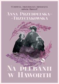 Na plebanii w Haworth - Anna Przedpełska-Trzeciakowska - ebook