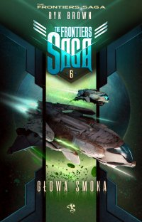 The Frontiers Saga. Tom 6. Głowa Smoka - Ryk Brown - ebook