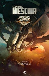 Shadow Raptors. Tom 5. Konwój - Sławomir Nieściur - ebook