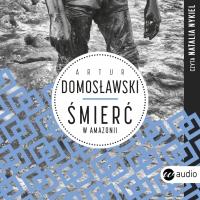 Śmierć w Amazonii. Wydanie II - Artur Domosławski - audiobook