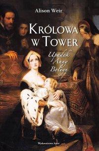 Królowa w Tower. Upadek Anny Boleyn - Alison Weir - ebook